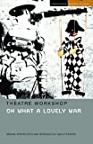 Oh What A Lovely War (Methuen Student Editions) Revised Edition by Littlewood, Joan, Lewis, Steve published by Bloomsbury Methuen Drama (2006)