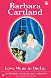 Love Wins in Berlin, Barbara Cartland, 1905155166
