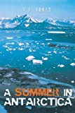 A Summer in Antarctica, J. J. Jones, 1467880086