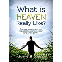 What is Heaven Really Like?: Biblical answers to the 10 biggest questions about life after death (Spiritual Growth by John Stange Book 3)