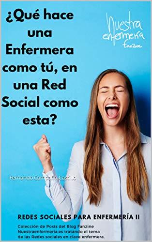 ¿Qué hace una Enfermera como tú, en una Red Social como esta?: Miniguía de Redes sociales para Enfermería II por Campaña Castillo, Fernando