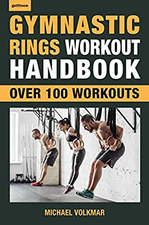 Gymnastic Rings Workout Handbook: Over 100 Workouts for Strength, Mobility and Muscle (English Edition)