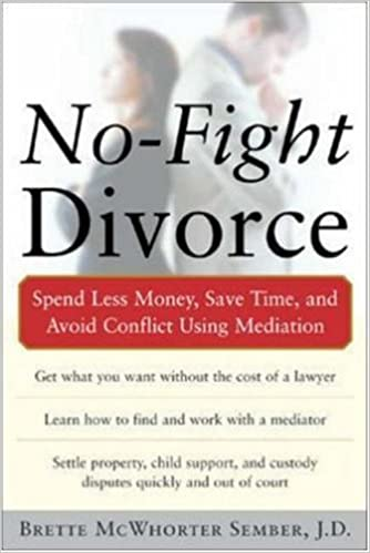 Book No-Fight Divorce: Spend Less Money, Save Time, and Avoid Conflict Using Mediation