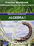 Algebra 1 : Practice Workbook, Additional Practice for Every Lesson, Bellman, Allan, 0130633798