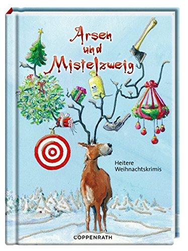 Arsen und Mistelzweig: Heitere Weihnachtskrimis
