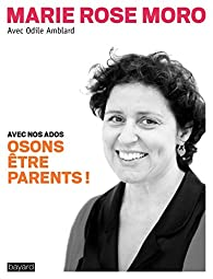 Osons être parents ! par Marie-Rose Moro
