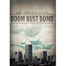 Oklahoma City: The Boom, the Bust and the Bomb