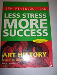 Less Stress More Success: Revision for Leaving Certificate: Art History (G & M Revision Time)
