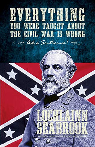 Everything You Were Taught about the Civil War Is Wrong, Ask a Southerner! (List Of Causes Of The Civil War)