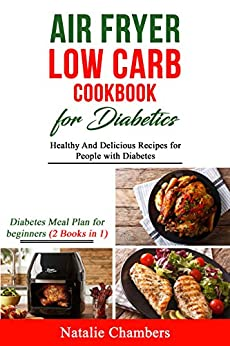 Air Fryer Low Carb Cookbook for Diabetics: Healthy And