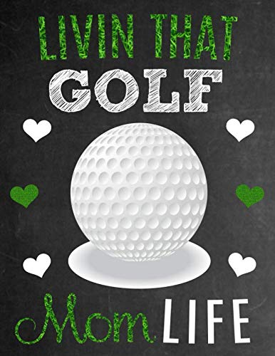 Livin That Golf Mom Life: Thank You Appreciation Gift Idea for Golf Moms: Notebook | Journal | Diary for World's Best Golf Mom