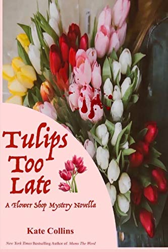 Tulips Too Late: A Flower Shop Mystery Novella