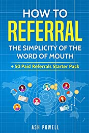 How to Referral:The Simplicity of the Word of Mouth: + 50 Paid Referrals Starter Pack