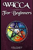 Wicca for Beginners: A Beginners Guide to Wicca and Witchcraft (Wicca Book of shadows)