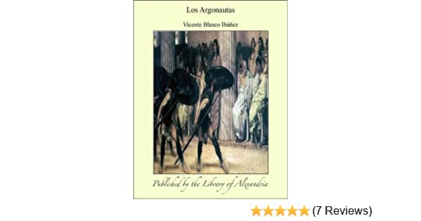 Amazon.com: Los Argonautas (Spanish Edition) eBook: Vicente Blasco Ibáñez: Kindle Store