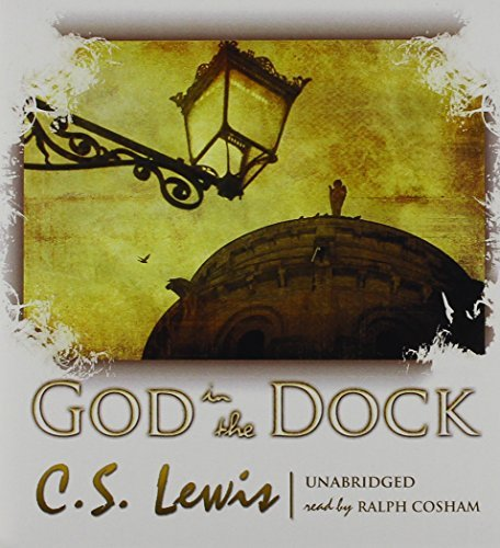 By C. S. Lewis - God in the Dock: Essays on Theology and Ethics (Unabridged) (2012-06-16) [Audio CD] PDF