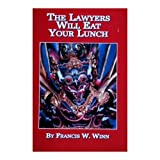 The Lawyers Will Eat Your Lunch, Francis W. Winn, 1879234262