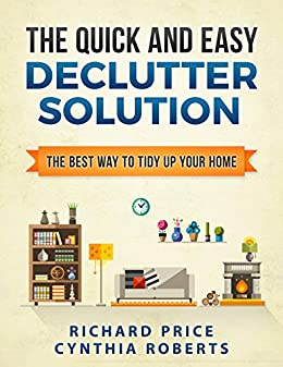 Declutter: The Quick and Easy Declutter Solution: The best way to tidy up your home