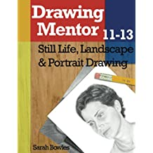 Drawing Mentor 11-13: Still Life, Landscape & Portrait Drawing