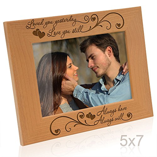 Kate Posh - Loved you yesterday, Love you still, Always have, Always will - Engraved Natural Wood Picture Frame (5x7-Horizontal) (Picture Engraved Frame Wood)