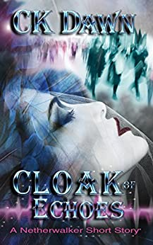 Cloak of Echoes: A Netherwalker Short Story by [Dawn, CK]