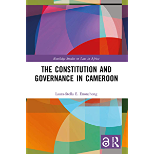 The Constitution and Governance in Cameroon (Routledge Studies on Law in Africa)