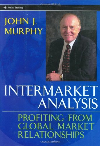 Intermarket Analysis: Profiting from Global Market Relationships (Wiley Trading) by John J. Murphy (2004-01-28)
