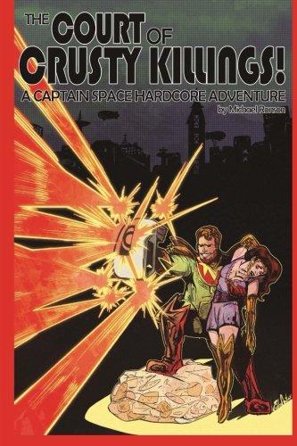 Read Online The Court of Crusty Killings: A Captain Space Hardcore Adventure pdf epub