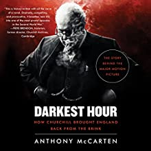 Darkest Hour: How Churchill Brought England Back from the Brink Audiobook by Anthony McCarten Narrated by John Lee