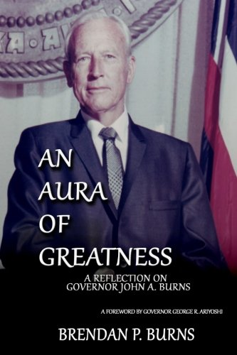 An Aura of Greatness: A Reflection on Governor John A. Burns