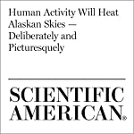 Human Activity Will Heat Alaskan Skies — Deliberately and Picturesquely | Mark Harris