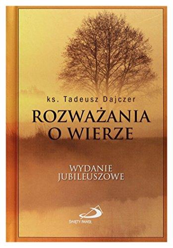 Rozważania O Wierze Wyd. Jubileuszowe Tw - Ks. Tadeusz Dajczer [KSIĄŻKA] Ks. Tadeusz Dajczer