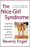 The Nice Girl Syndrome: Stop Being Manipulated and Abused-and Start Standing Up for Yourself