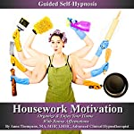 Housework Motivation Guided Self-Hypnosis: Clean, Organize & Enjoy Your Home with Bonus Affirmations | Anna Thompson