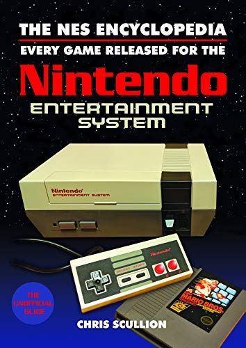 The NES Encyclopedia: Every Game Released for the Nintendo Entertainment System (Best Selling Nes Games)