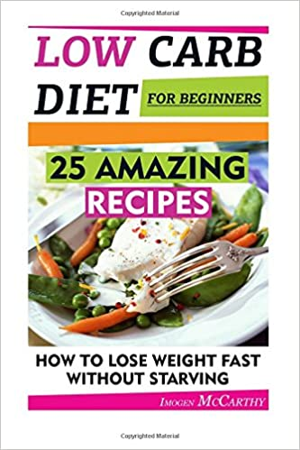 Téléchargez les livres pdf en ligneLow Carb Diet For Beginners: 25 Amazing Recipes. How To Lose Weight Fast Without Starving: (low carbohydrate, high protein, low carbohydrate foods, ... dummies,  low carb high fat diet,) (Volume 2) 1514169339