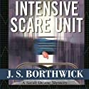 Intensive Scare Unit Audiobook by J. S. Borthwick Narrated by Chris Thurmond