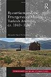 Byzantium and the Emergence of Muslim-Turkish Anatolia, ca. 1040-1130 (Birmingham Byzantine and Ottoman Studies)