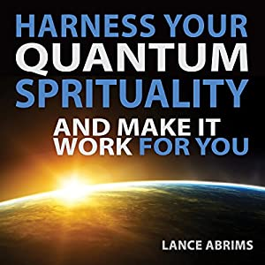 Harness Your Quantum Spirituality and Make It Work for You Audiobook