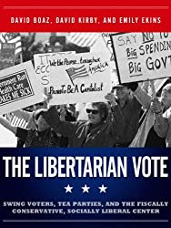 The Libertarian Vote: Swing Voters, Tea Parties, and the Fiscally Conservative, Socially Liberal Center