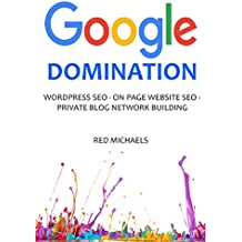 GOOGLE DOMINATION - 2016: WORDPRESS SEO - ON PAGE WEBSITE SEO - PRIVATE BLOG NETWORK BUILDING (3 in 1 bundle)