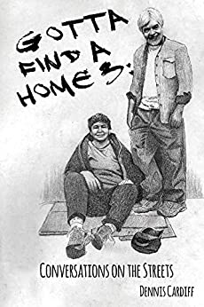 Gotta Find a Home 3: Conversations on the Streets by [Cardiff, Dennis]