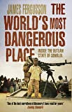 Front cover for the book The World's Most Dangerous Place: Inside the Outlaw State of Somalia by James Fergusson