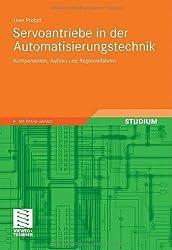 Servoantriebe in der Automatisierungstechnik: Komponenten, Aufbau und Regelverfahren (German Edition) von Probst, Uwe (2013) Taschenbuch