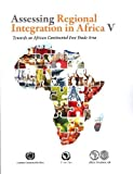 Assessing Regional Integration in Africa V: Towards an African Continental Free Trade Area