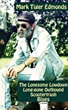 The Lonesome Lowdown Long-gone Outbound Scootertrash Blues, Mark Edmonds, 1604890827