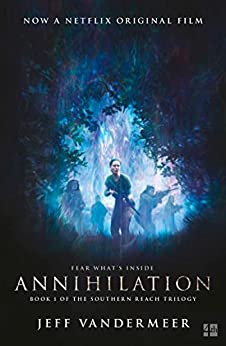 Annihilation: The thrilling book behind the most anticipated film of 2018 (The Southern Reach Trilogy) by [VanderMeer, Jeff]