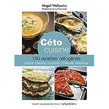 Céto cuisine: 150 recettes cétogènes - cancer, diabète, surpoids, epilepsie, Alzheimer