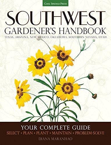 Southwest Gardener's Handbook: Your Complete Guide: Select, Plan, Plant, Maintain, Problem-Solve - Texas, Arizona, New Mexico, Oklahoma, Southern Nevada, Utah