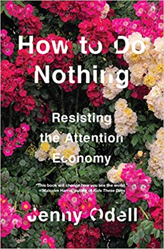 Image result for HOW TO DO NOTHING: RESISTING THE ATTENTION ECONOMY – JENNIFER ODELL""